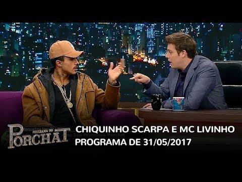 Programa do Porchat completo Chiquinho Scarpa e MC Livinho 31 05 2017
