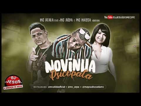 MC AFALA FEAT MC ARPA E MC MAYSA ABUSADA - NOVINHA PSICOPATA - MÚSICA NOVA - LANÇAMENTO - DJ JESUS