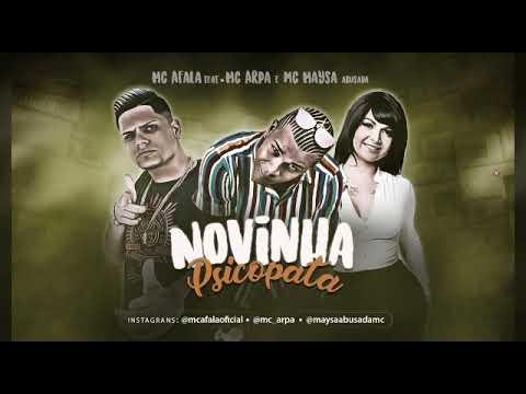 MC AFALA E MC ARPA E MC MAYSA ABUSADA - NOVINHA PSICOPATA - MÚSICA NOVA