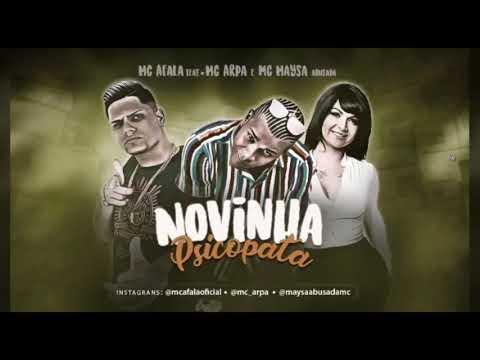 MC AFALA E MC ARPA E MC MAYSA ABUSADA - NOVINHA PSICOPATA